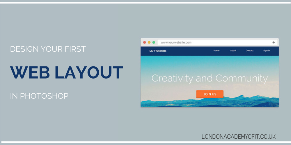 Design Your First Web Layout In Photoshop London Academy Of It