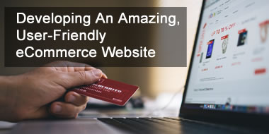 Developing An Amazing, User-Friendly eCommerce Website
